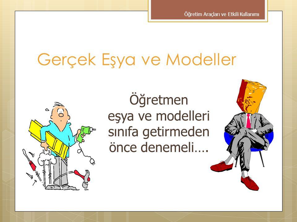 Gerçek Eşya ve Modeller Öğretmen eşya ve modelleri sınıfa getirmeden önce denemeli….