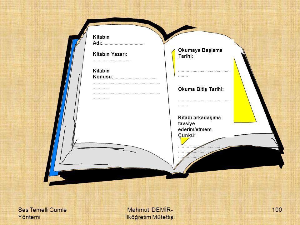 Ses Temelli Cümle Yöntemi Mahmut DEMİR- İlköğretim Müfettişi 100 Kitabın Adı:.................................. Kitabın Yazarı:.......................