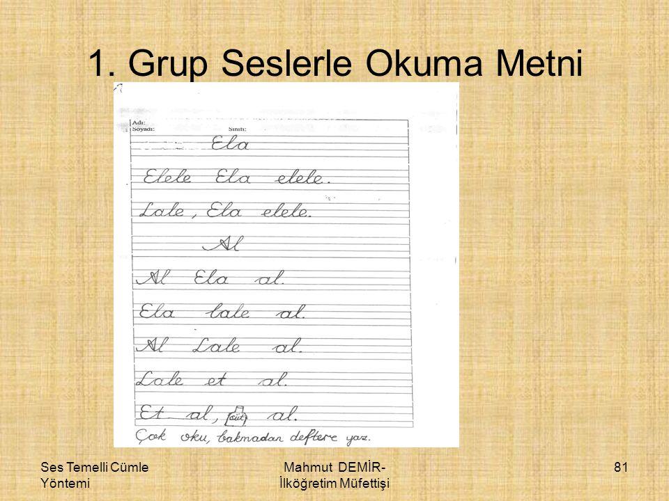 Ses Temelli Cümle Yöntemi Mahmut DEMİR- İlköğretim Müfettişi 81 1. Grup Seslerle Okuma Metni