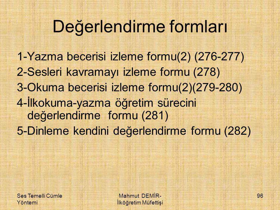 Ses Temelli Cümle Yöntemi Mahmut DEMİR- İlköğretim Müfettişi 96 Değerlendirme formları 1-Yazma becerisi izleme formu(2) (276-277) 2-Sesleri kavramayı