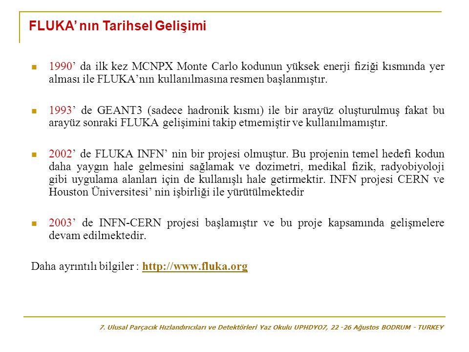  1990' da ilk kez MCNPX Monte Carlo kodunun yüksek enerji fiziği kısmında yer alması ile FLUKA'nın kullanılmasına resmen başlanmıştır.  1993' de GEA