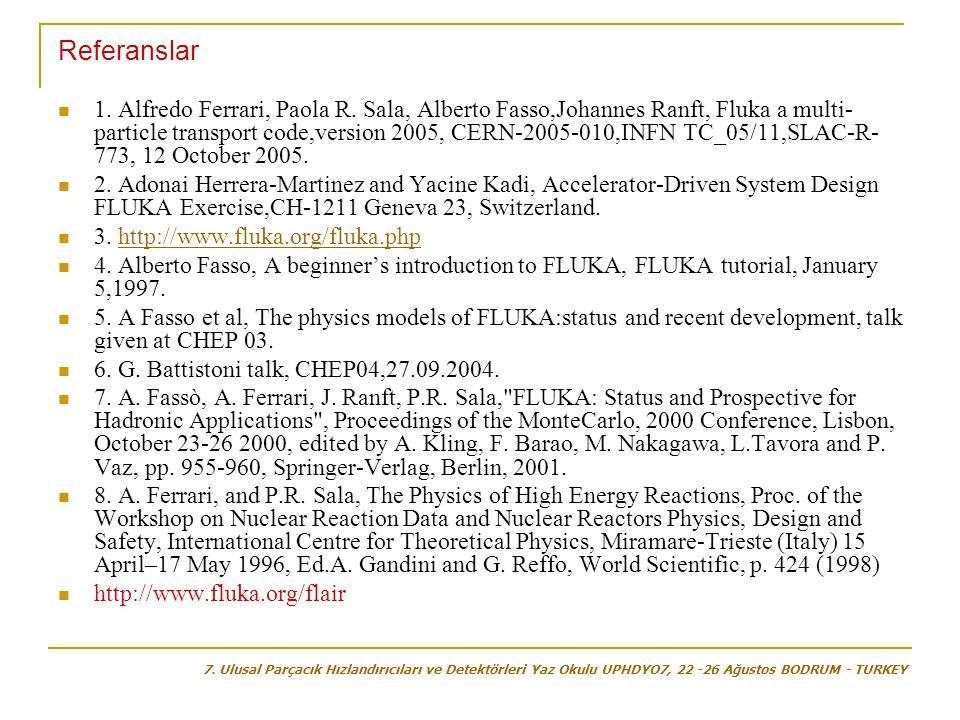 Referanslar  1. Alfredo Ferrari, Paola R. Sala, Alberto Fasso,Johannes Ranft, Fluka a multi- particle transport code,version 2005, CERN-2005-010,INFN