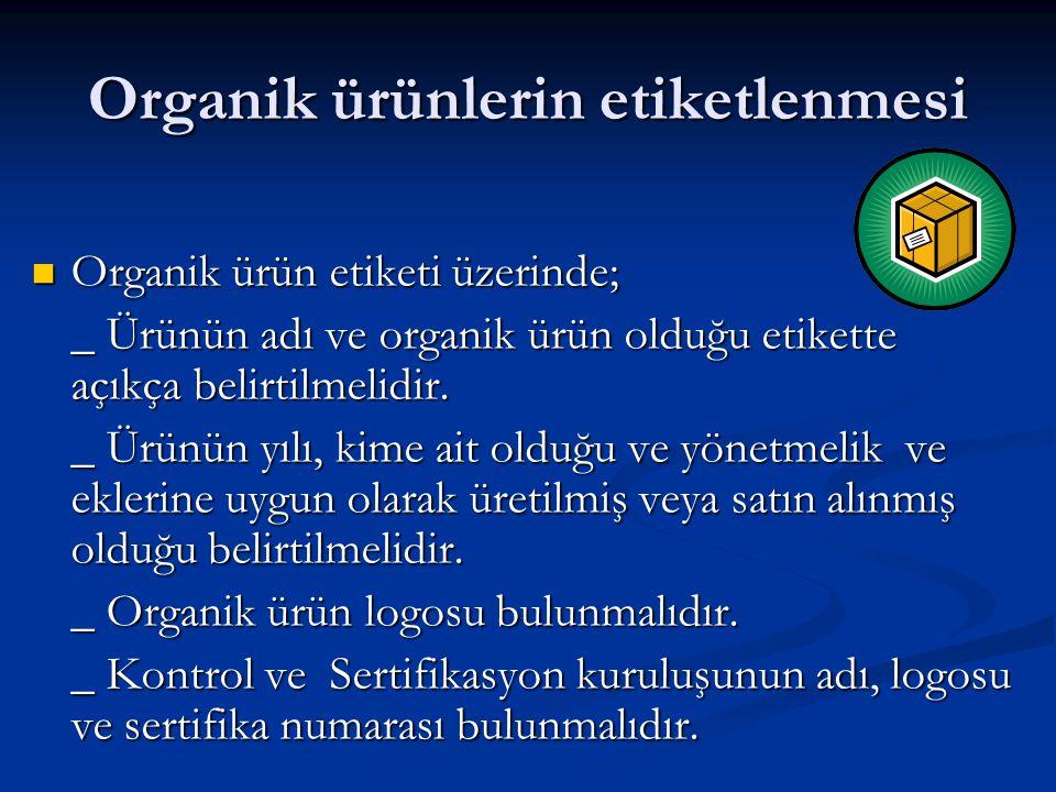 Organik ürünlerin etiketlenmesi  Organik ürün etiketi üzerinde; _ Ürünün adı ve organik ürün olduğu etikette açıkça belirtilmelidir. _ Ürünün yılı, k