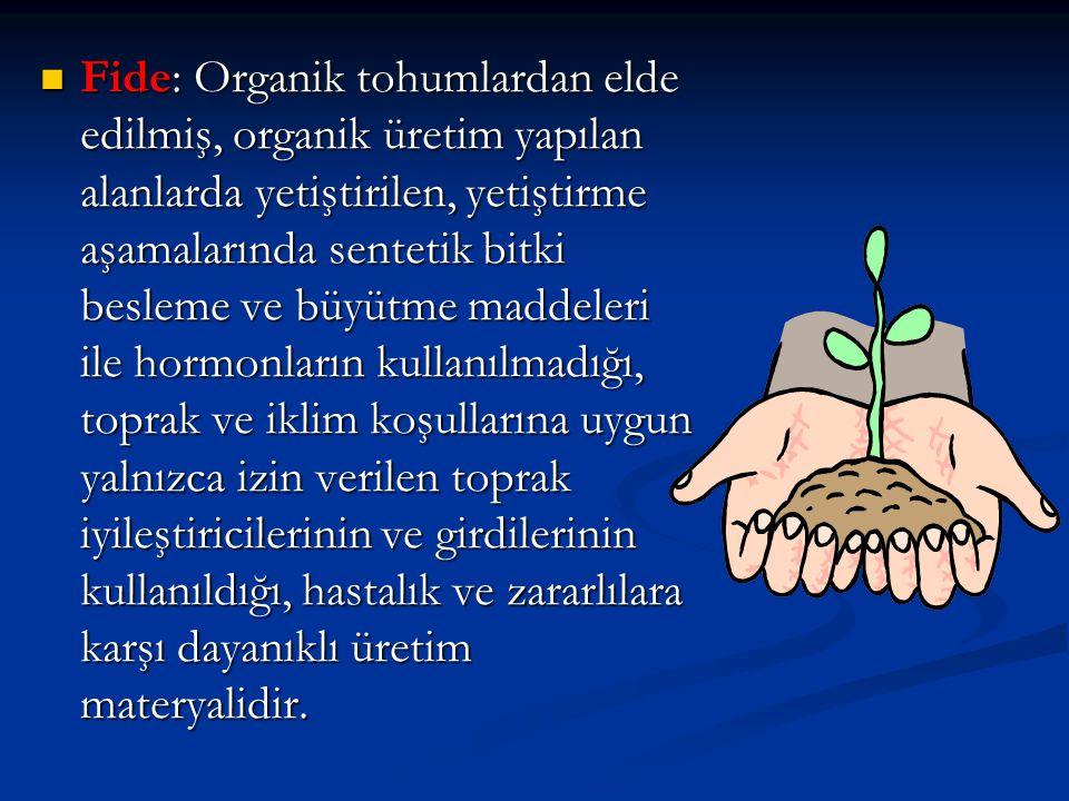  Fide: Organik tohumlardan elde edilmiş, organik üretim yapılan alanlarda yetiştirilen, yetiştirme aşamalarında sentetik bitki besleme ve büyütme mad