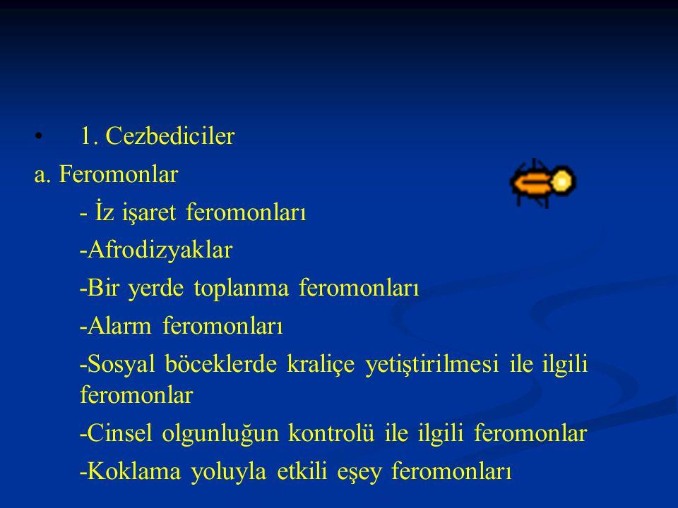 • •1. Cezbediciler a. Feromonlar - İz işaret feromonları -Afrodizyaklar -Bir yerde toplanma feromonları -Alarm feromonları -Sosyal böceklerde kraliçe