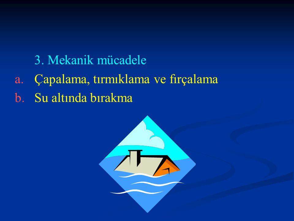 3. Mekanik mücadele a. a.Çapalama, tırmıklama ve fırçalama b. b.Su altında bırakma