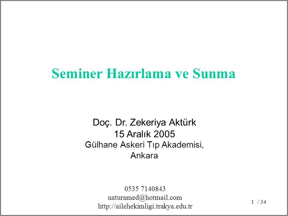/ 341 Doç. Dr. Zekeriya Aktürk 15 Aralık 2005 Gülhane Askeri Tıp Akademisi, Ankara Seminer Hazırlama ve Sunma 0535 7140843 naturamed@hotmail.com http: