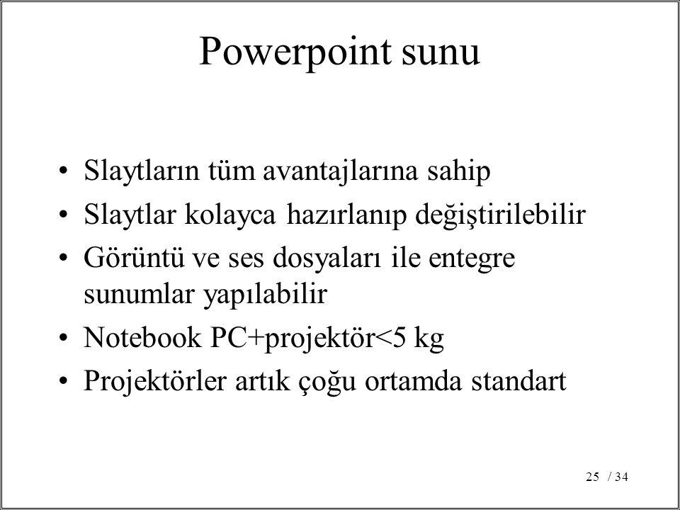 / 3425 Powerpoint sunu •Slaytların tüm avantajlarına sahip •Slaytlar kolayca hazırlanıp değiştirilebilir •Görüntü ve ses dosyaları ile entegre sunumla