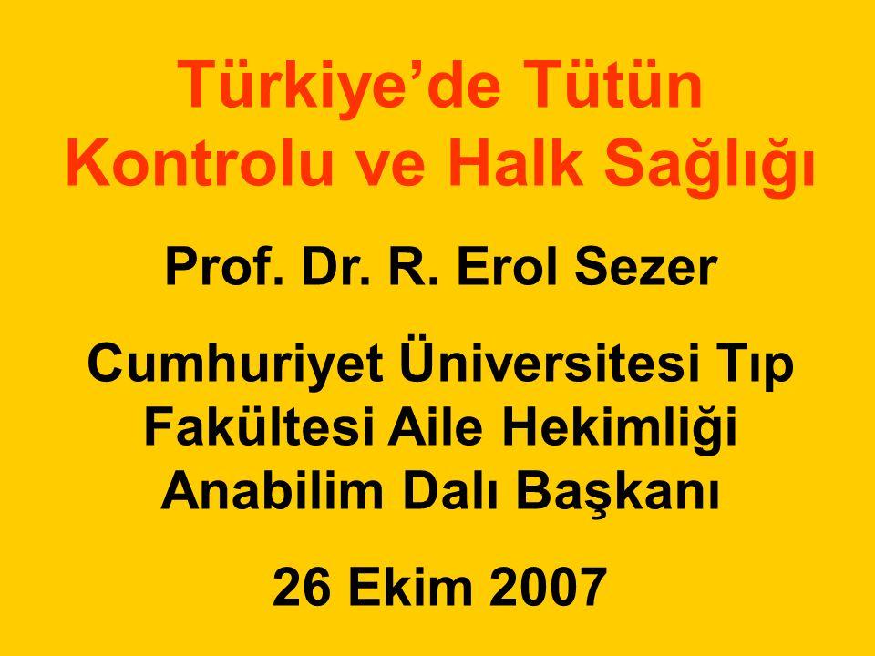 Türkiye'de Tütün Kontrolu ve Halk Sağlığı Prof. Dr. R. Erol Sezer Cumhuriyet Üniversitesi Tıp Fakültesi Aile Hekimliği Anabilim Dalı Başkanı 26 Ekim 2