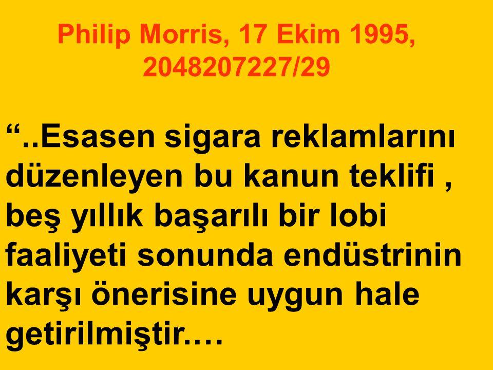 """Philip Morris, 17 Ekim 1995, 2048207227/29 """"..Esasen sigara reklamlarını düzenleyen bu kanun teklifi, beş yıllık başarılı bir lobi faaliyeti sonunda e"""