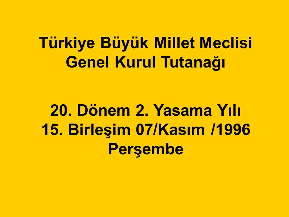 Türkiye Büyük Millet Meclisi Genel Kurul Tutanağı 20. Dönem 2. Yasama Yılı 15. Birleşim 07/Kasım /1996 Perşembe
