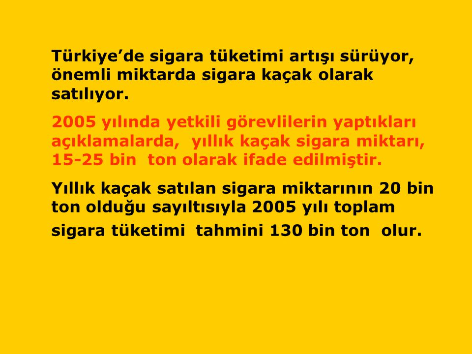 Türkiye'de sigara tüketimi artışı sürüyor, önemli miktarda sigara kaçak olarak satılıyor. 2005 yılında yetkili görevlilerin yaptıkları açıklamalarda,