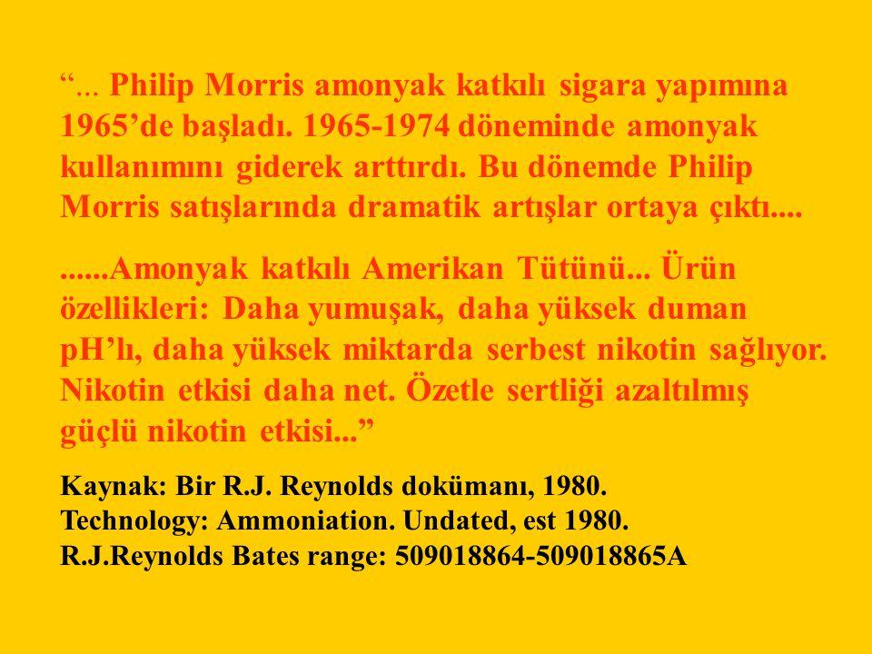 """""""... Philip Morris amonyak katkılı sigara yapımına 1965'de başladı. 1965-1974 döneminde amonyak kullanımını giderek arttırdı. Bu dönemde Philip Morris"""