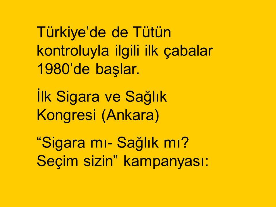 """Türkiye'de de Tütün kontroluyla ilgili ilk çabalar 1980'de başlar. İlk Sigara ve Sağlık Kongresi (Ankara) """"Sigara mı- Sağlık mı? Seçim sizin"""" kampanya"""