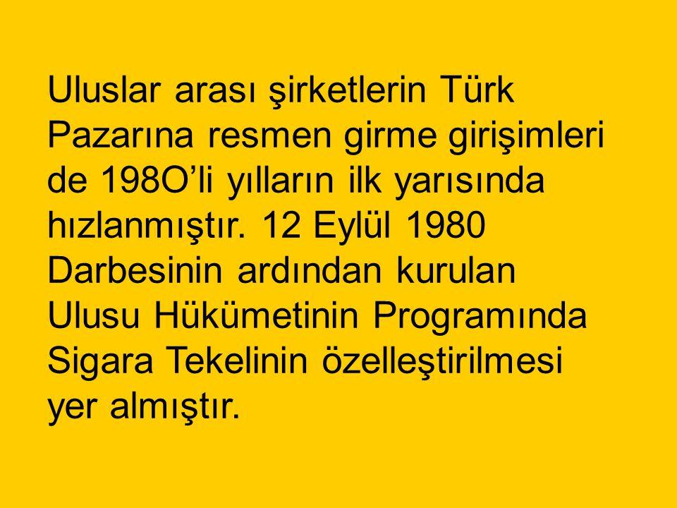 Uluslar arası şirketlerin Türk Pazarına resmen girme girişimleri de 198O'li yılların ilk yarısında hızlanmıştır. 12 Eylül 1980 Darbesinin ardından kur