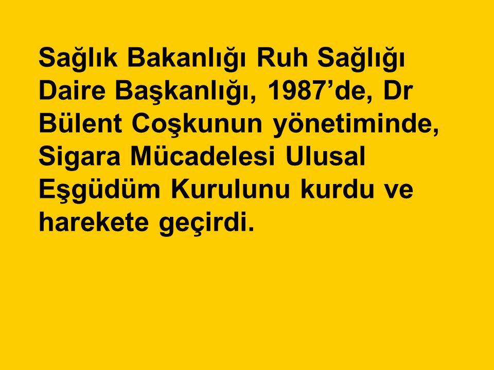 Sağlık Bakanlığı Ruh Sağlığı Daire Başkanlığı, 1987'de, Dr Bülent Coşkunun yönetiminde, Sigara Mücadelesi Ulusal Eşgüdüm Kurulunu kurdu ve harekete ge
