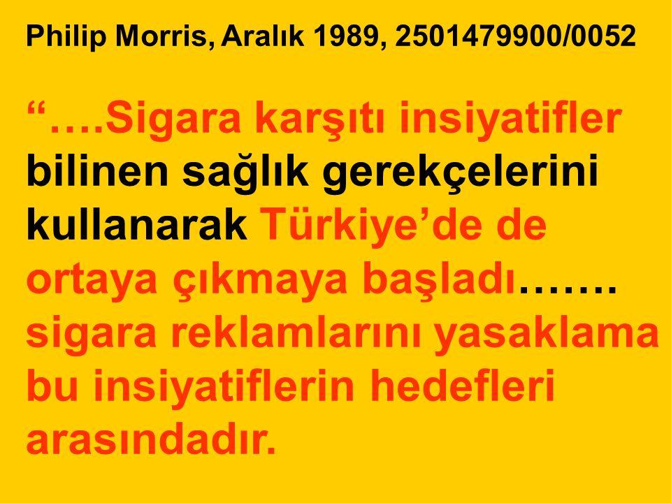 """Philip Morris, Aralık 1989, 2501479900/0052 """"….Sigara karşıtı insiyatifler bilinen sağlık gerekçelerini kullanarak Türkiye'de de ortaya çıkmaya başlad"""