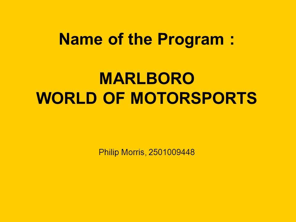 Name of the Program : MARLBORO WORLD OF MOTORSPORTS Philip Morris, 2501009448