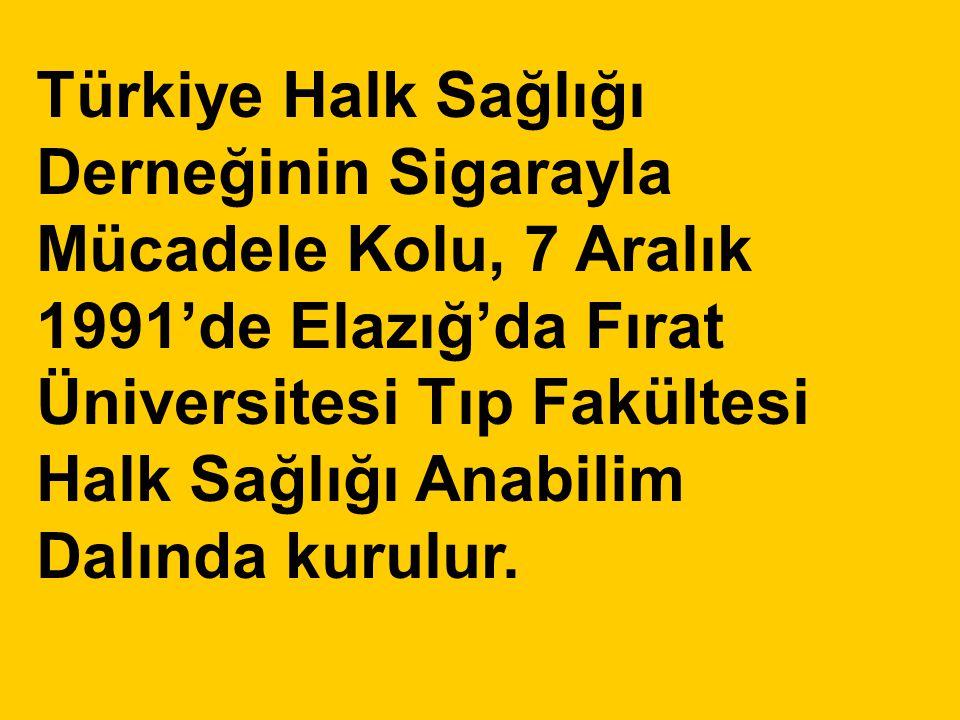Türkiye Halk Sağlığı Derneğinin Sigarayla Mücadele Kolu, 7 Aralık 1991'de Elazığ'da Fırat Üniversitesi Tıp Fakültesi Halk Sağlığı Anabilim Dalında kur