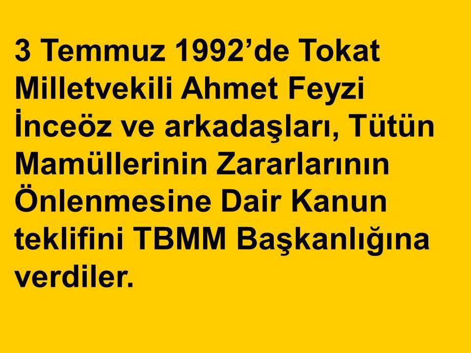 3 Temmuz 1992'de Tokat Milletvekili Ahmet Feyzi İnceöz ve arkadaşları, Tütün Mamüllerinin Zararlarının Önlenmesine Dair Kanun teklifini TBMM Başkanlığ