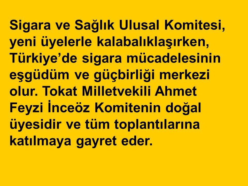 Sigara ve Sağlık Ulusal Komitesi, yeni üyelerle kalabalıklaşırken, Türkiye'de sigara mücadelesinin eşgüdüm ve güçbirliği merkezi olur. Tokat Milletvek