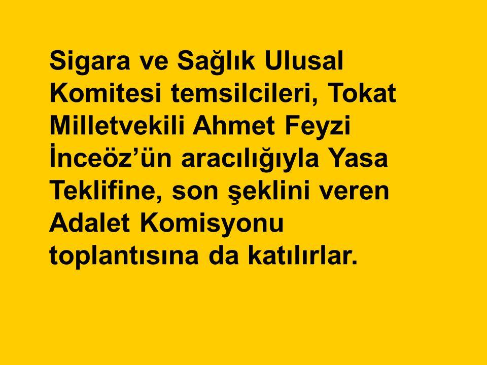 Sigara ve Sağlık Ulusal Komitesi temsilcileri, Tokat Milletvekili Ahmet Feyzi İnceöz'ün aracılığıyla Yasa Teklifine, son şeklini veren Adalet Komisyon