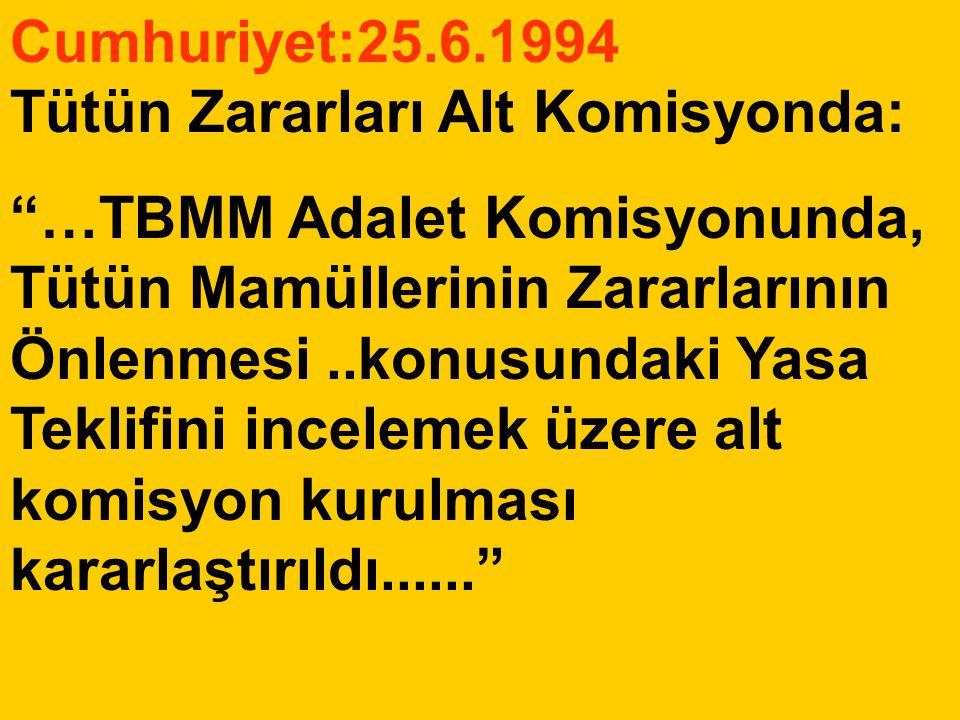 """Cumhuriyet:25.6.1994 Tütün Zararları Alt Komisyonda: """"…TBMM Adalet Komisyonunda, Tütün Mamüllerinin Zararlarının Önlenmesi..konusundaki Yasa Teklifini"""