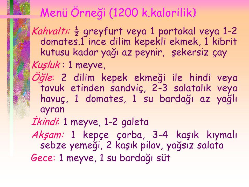 Menü Örneği (1200 k.kalorilik ) Kahvaltı: ½ greyfurt veya 1 portakal veya 1-2 domates.1 ince dilim kepekli ekmek, 1 kibrit kutusu kadar yağı az peynir