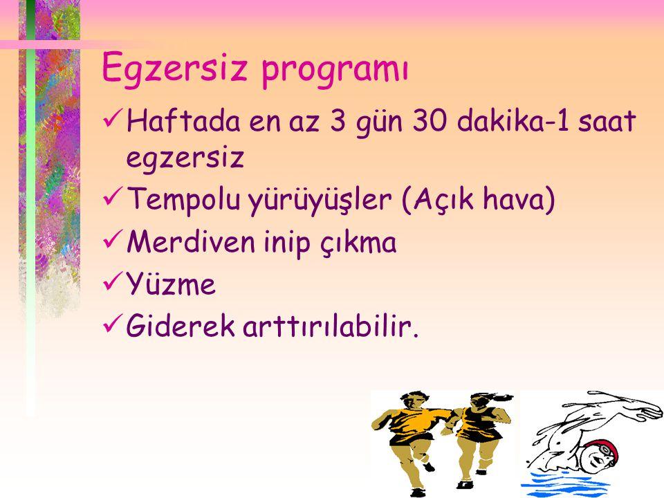 Egzersiz programı  Haftada en az 3 gün 30 dakika-1 saat egzersiz  Tempolu yürüyüşler (Açık hava)  Merdiven inip çıkma  Yüzme  Giderek arttırılabi