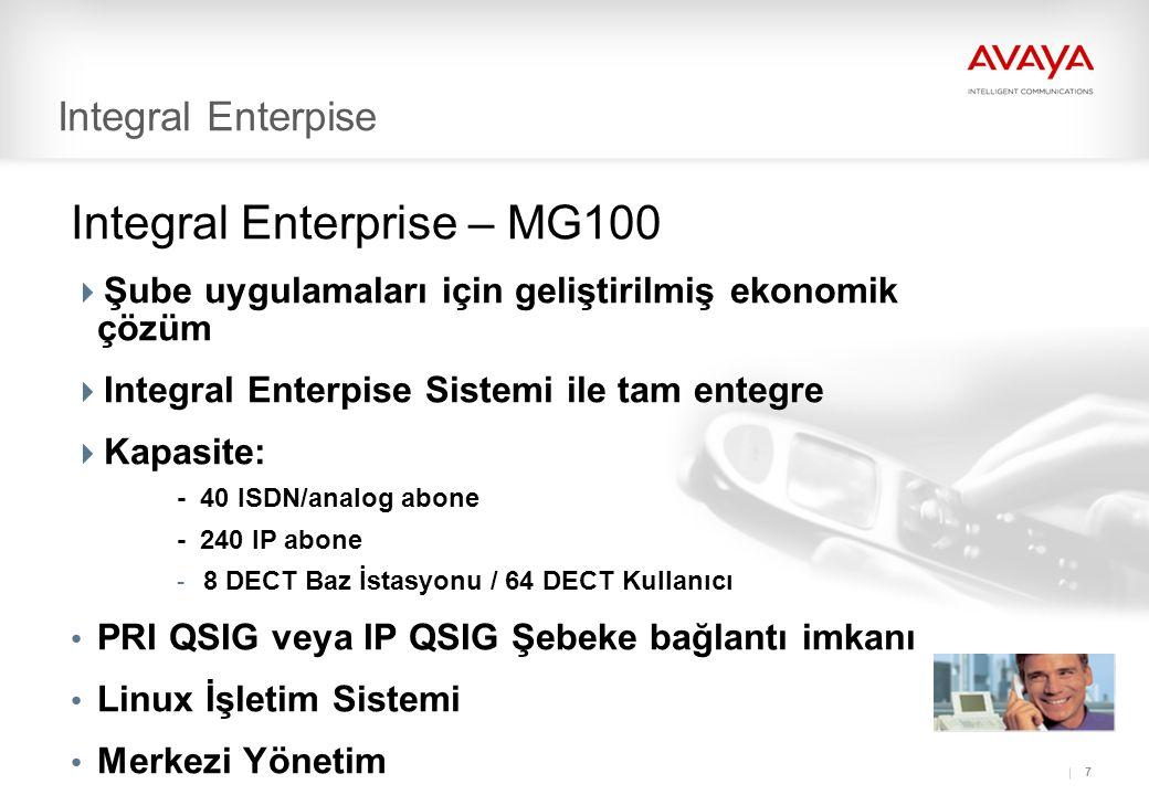 7 Integral Enterpise Integral Enterprise – MG100  Şube uygulamaları için geliştirilmiş ekonomik çözüm  Integral Enterpise Sistemi ile tam entegre  Kapasite: - 40 ISDN/analog abone - 240 IP abone - 8 DECT Baz İstasyonu / 64 DECT Kullanıcı • PRI QSIG veya IP QSIG Şebeke bağlantı imkanı • Linux İşletim Sistemi • Merkezi Yönetim