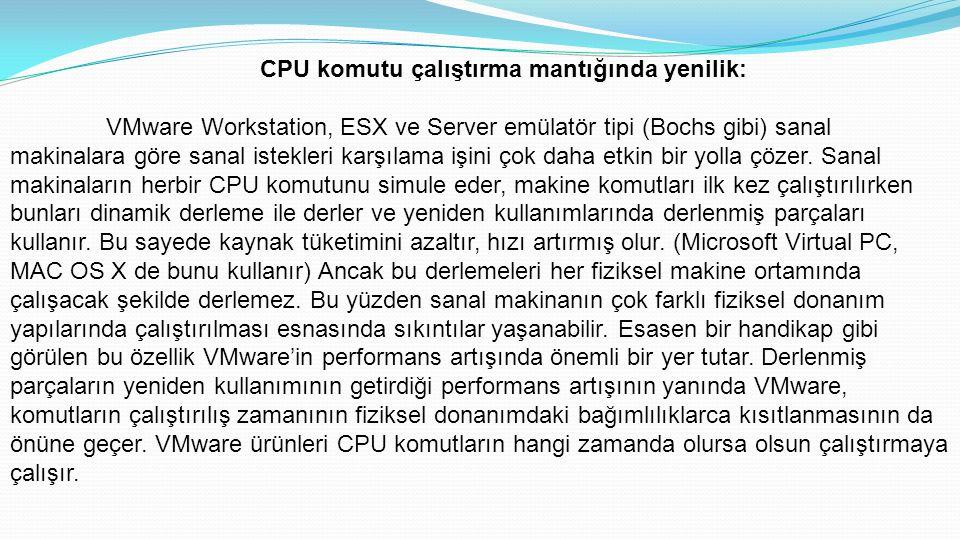 CPU komutu çalıştırma mantığında yenilik: VMware Workstation, ESX ve Server emülatör tipi (Bochs gibi) sanal makinalara göre sanal istekleri karşılama işini çok daha etkin bir yolla çözer.
