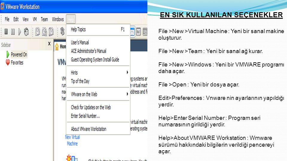 EN SIK KULLANILAN SEÇENEKLER File >New >Virtual Machine : Yeni bir sanal makine oluşturur.