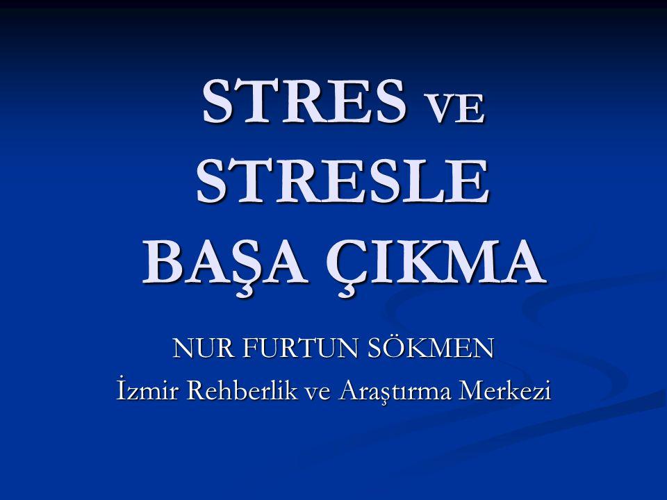 STRES VE STRESLE BAŞA ÇIKMA NUR FURTUN SÖKMEN İzmir Rehberlik ve Araştırma Merkezi