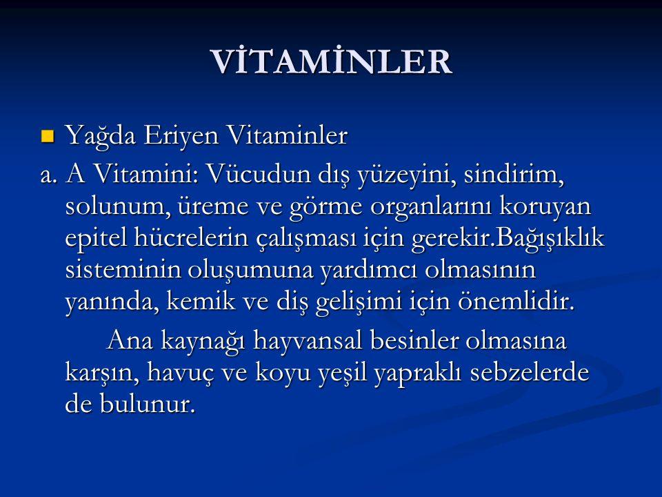 VİTAMİNLER  Yağda Eriyen Vitaminler a. A Vitamini: Vücudun dış yüzeyini, sindirim, solunum, üreme ve görme organlarını koruyan epitel hücrelerin çalı