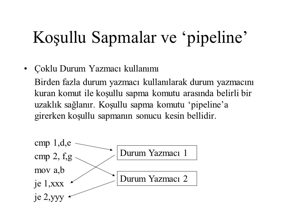 Koşullu Sapmalar ve 'pipeline' •Çoklu Durum Yazmacı kullanımı Birden fazla durum yazmacı kullanılarak durum yazmacını kuran komut ile koşullu sapma ko