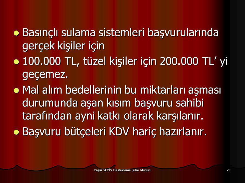  Basınçlı sulama sistemleri başvurularında gerçek kişiler için  100.000 TL, tüzel kişiler için 200.000 TL' yi geçemez.