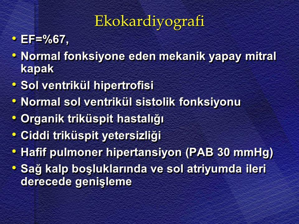 Ekokardiyografi • • EF=%67, • • Normal fonksiyone eden mekanik yapay mitral kapak • • Sol ventrikül hipertrofisi • • Normal sol ventrikül sistolik fon