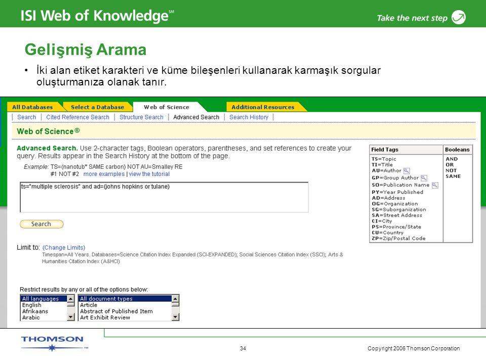 Copyright 2006 Thomson Corporation 34 Gelişmiş Arama •İki alan etiket karakteri ve küme bileşenleri kullanarak karmaşık sorgular oluşturmanıza olanak
