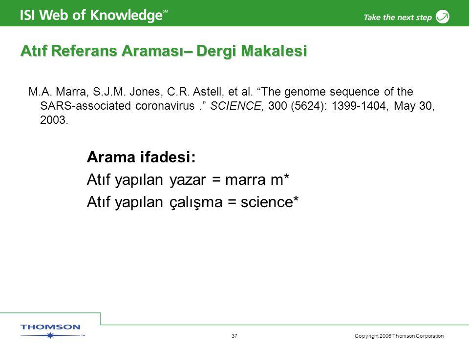 "Copyright 2006 Thomson Corporation 37 Atıf Referans Araması– Dergi Makalesi M.A. Marra, S.J.M. Jones, C.R. Astell, et al. ""The genome sequence of the"