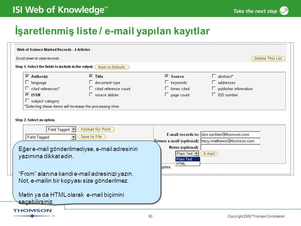Copyright 2006 Thomson Corporation 50 İşaretlenmiş liste / e-mail yapılan kayıtlar Eğer e-mail gönderilmediyse, e-mail adresinin yazımına dikkat edin.