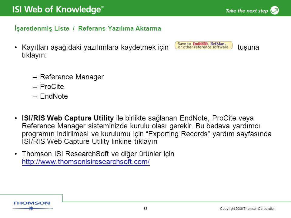 Copyright 2006 Thomson Corporation 53 •Kayıtları aşağıdaki yazılımlara kaydetmek için tuşuna tıklayın: –Reference Manager –ProCite –EndNote •ISI/RIS W