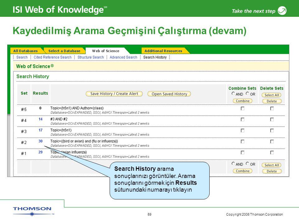Copyright 2006 Thomson Corporation 59 Search History arama sonuçlarınızı görüntüler. Arama sonuçlarını görmek için Results sütunundaki numarayı tıklay