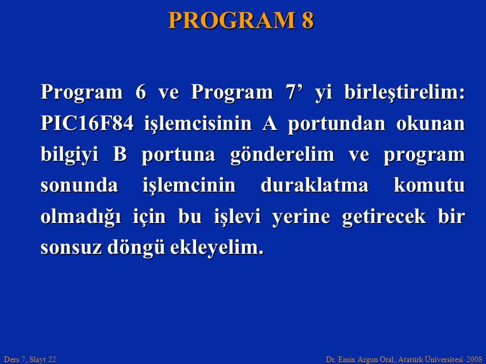 Dr. Emin Argun Oral, Atatürk Üniversitesi 2008 Ders 7, Slayt 22 Program 6 ve Program 7' yi birleştirelim: PIC16F84 işlemcisinin A portundan okunan bil
