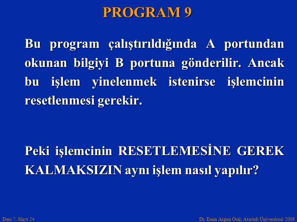 Dr. Emin Argun Oral, Atatürk Üniversitesi 2008 Ders 7, Slayt 24 Bu program çalıştırıldığında A portundan okunan bilgiyi B portuna gönderilir. Ancak bu