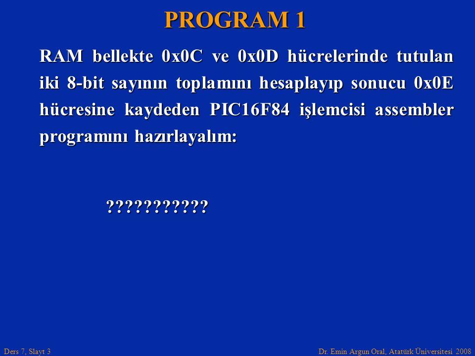 Dr. Emin Argun Oral, Atatürk Üniversitesi 2008 Ders 7, Slayt 3 RAM bellekte 0x0C ve 0x0D hücrelerinde tutulan iki 8-bit sayının toplamını hesaplayıp s
