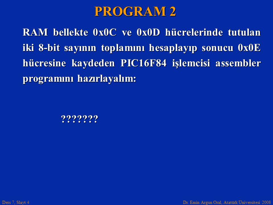Dr. Emin Argun Oral, Atatürk Üniversitesi 2008 Ders 7, Slayt 4 RAM bellekte 0x0C ve 0x0D hücrelerinde tutulan iki 8-bit sayının toplamını hesaplayıp s