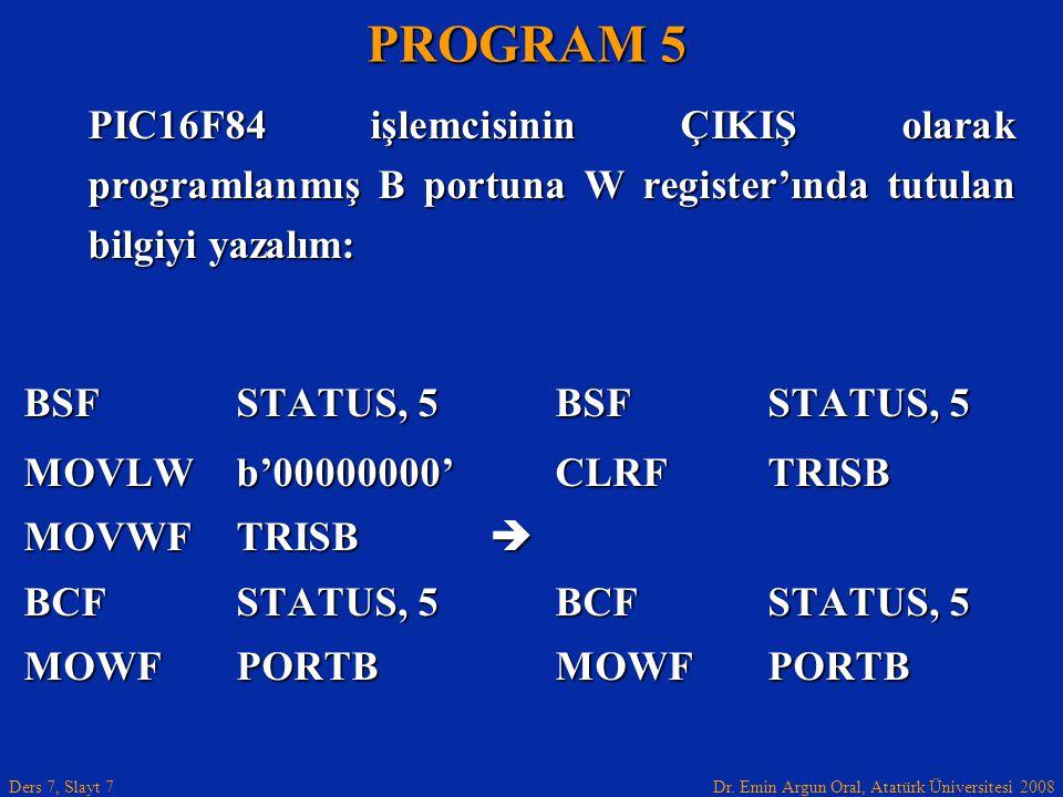 Dr. Emin Argun Oral, Atatürk Üniversitesi 2008 Ders 7, Slayt 7 PIC16F84 işlemcisinin ÇIKIŞ olarak programlanmış B portuna W register'ında tutulan bilg