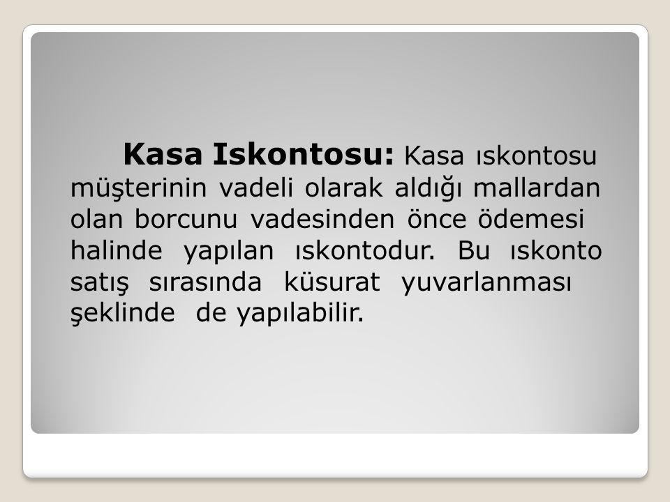 Kasa Iskontosu: Kasa ıskontosu müşterinin vadeli olarak aldığı mallardan olan borcunu vadesinden önce ödemesi halinde yapılan ıskontodur. Bu ıskonto s