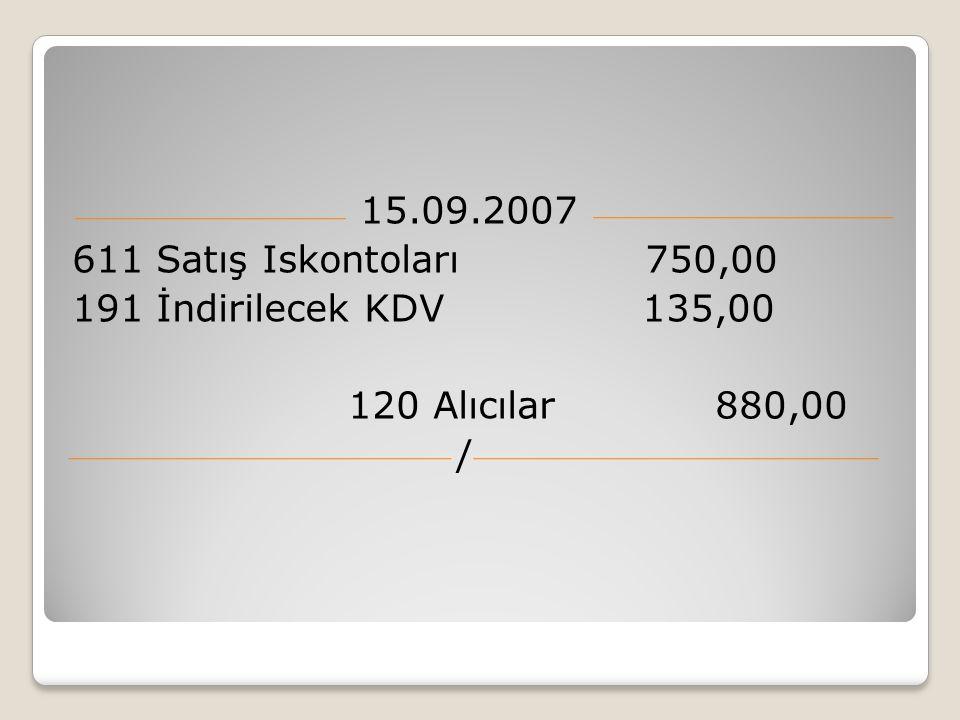15.09.2007 611 Satış Iskontoları 750,00 191 İndirilecek KDV 135,00 120 Alıcılar 880,00 /