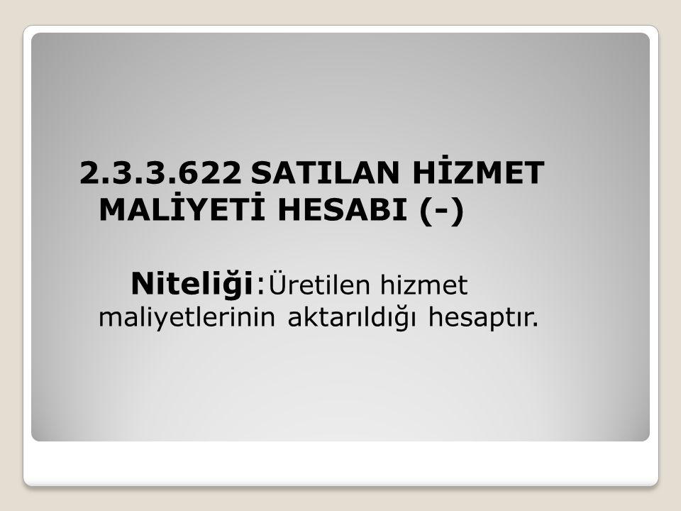 2.3.3.622 SATILAN HİZMET MALİYETİ HESABI (-) Niteliği: Üretilen hizmet maliyetlerinin aktarıldığı hesaptır.